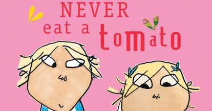 Charlie and Lola I will not ever never eat a tomato